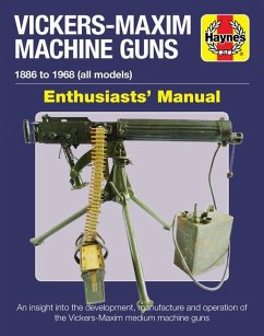 Vickers-Maxim Machine Guns Enthusiasts' Manual: 1886 to 1968 (All Models): An Insight Into the Development, Manufacture and Operation of the Vickers-M - Pegler, Martin