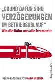 """""""Grund dafür sind Verzögerungen im Betriebsablauf"""" - Wie die Bahn uns alle irre macht (eBook, ePUB)"""