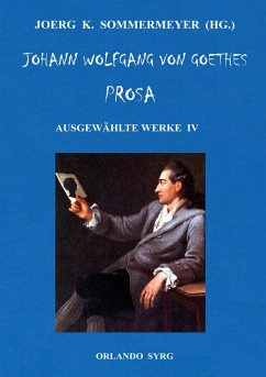 Johann Wolfgang von Goethes Prosa. Ausgewählte Werke IV (eBook, ePUB)