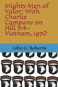 Mighty Men of Valor: With Charlie Company on Hill 714-Vietnam, 1970 - Roberts, John G.