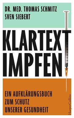 Klartext: Impfen! - Ein Aufklärungsbuch zum Schutz unserer Gesundheit (eBook, ePUB) - Schmitz, Thomas; Siebert, Sven
