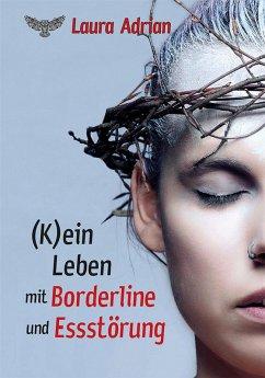 (K)ein Leben mit Borderline und Essstörung (eBook, ePUB) - Adrian, Laura