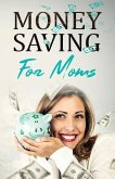 Money Saving for Moms: The Best Tips and Tricks to Save Money in Your Everyday Life and Enjoy Success with Family Budgeting