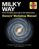 Milky Way Owners' Workshop Manual: From 13.5 Billion Years Ago to the Infinite Future - An Insight Into the Study of Our Home Galaxy and Our Place in