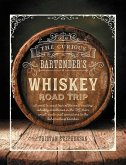 The Curious Bartender's Whiskey Road Trip: A Coast to Coast Tour of the Most Exciting Whiskey Distilleries in the Us, from Small-Scale Craft Operation