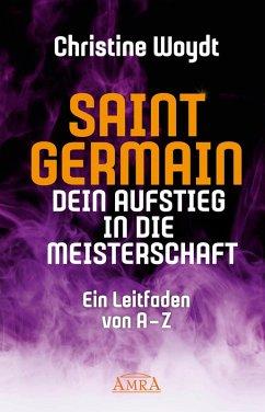 SAINT GERMAIN. Dein Aufstieg in die Meisterschaft (eBook, ePUB) - Woydt, Christine; Germain, Saint