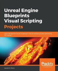Unreal Engine Blueprints Visual Scripting Projects - Ferro, Lauren S