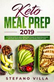 Keto Meal Prep 2019: A Step by Step 30-Days Meal Prep Guide to Make Delicious and Easy Ketogenic Recipes for a Rapid Weight Loss (eBook, ePUB)