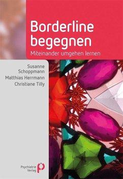Borderline begegnen - Schoppmann, Susanne;Herrmann, Matthias;Tilly, Christiane