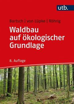 Waldbau auf ökologischer Grundlage - Röhrig, Ernst;Bartsch, Norbert;Lüpke, Burghard von