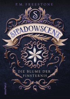 Die Blume der Finsternis / Shadowscent Bd.1 - Freestone, P. M.