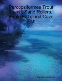 Percopsiformes Trout Perch, Sand Rollers, Pirate Fish, and Cave Fish (eBook, ePUB)