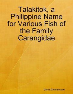 Talakitok, a Philippine Name for Various Fish of the Family Carangidae (eBook, ePUB) - Zimmermann, Daniel