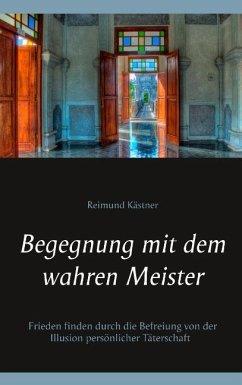 Begegnung mit dem wahren Meister - Kästner, Reimund