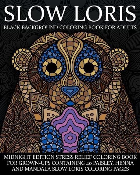 Slow Loris Black Background Coloring Book for Adults: Midnight Edition  Stress Relief Coloring Book for Grown-Ups Containing 40 Paisley, Henna and  Mand