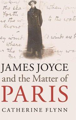James Joyce and the Matter of Paris - Flynn, Catherine (University of California, Berkeley)