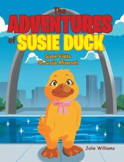 The Adventures of Susie Duck: Susie visits St. Louis, Missouri - Williams, Julie