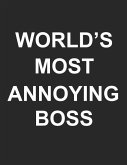 World's Most Annoying Boss Lined Notebook: Funny Gift for Boss Funny Journal Notepad Novelty Sarcastic Gag Gift for Boss Man Woman Coworker (8.5 X 11