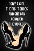 Give a Girl the Right Shoes and She Can Conquer the World: Motivational Fashion Quote Blank Lined Notebook Novelty Gift Notepad for a Fashion Professi