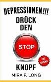 """Depressionen!!! Drück Den """"stop-Knopf"""": Ein Erfahrungsbericht Über Trauma, Depressionen, Angst-Und Panikattacken Und Der Psychiatrischen Klinik"""