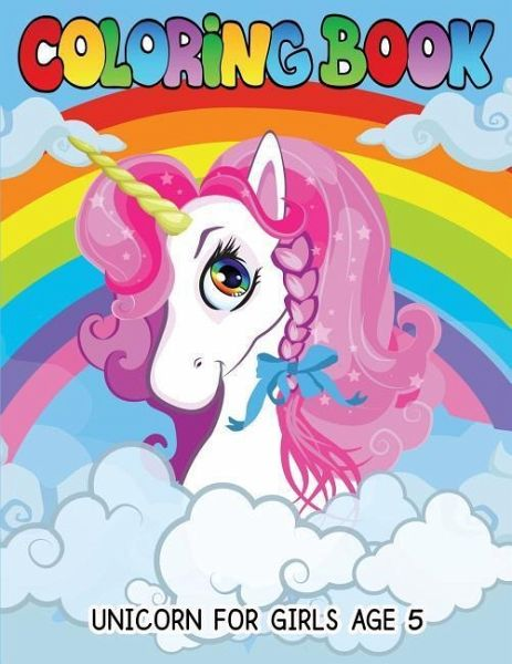Unicorn Coloring Books for Girls Age 5: A Beautiful Collection of 50  Unicorns for Hours of Fun