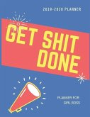 Get Shit Done: 2019-2020 Calendar & Weekly Planner, Simple & Small Planner for Girl Boss & Lady Boss
