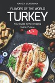 Flavors of the World - Turkey: Your Guide to the Amazing Turkish Cuisine