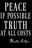 Peace If Possible Truth at All Costs Martin Luther: A Notebook for the Always Reforming Martin Luther Protestant Reformation Quote on the Cover of Thi