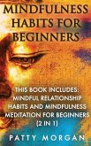 Mindfulness Habits For Beginners: This Book Includes: Mindful Relationship Habits AND Mindfulness Meditation For Beginners (2 in 1)
