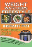Weight Watchers Freestyle Instant Pot Cookbook 2019: The Simple Guide for Rapid Weight Loss Including Delicious Weight Watchers Freestyle Instant Pot