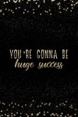 You're Gonna Be a Huge Success: Notebook with Inspirational Quotes Inside College Ruled Lines