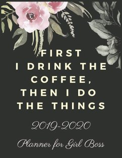 First I Drink the Coffee, Then I Do the Things: 2019-2020 Calendar & Weekly Planner, Simple & Small Planner for Girl Boss & Lady Boss - Planner, Everyday
