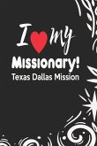 I Love My Missionary Texas Dallas Mission: 150 Page 6x9 College Ruled Lined Journal