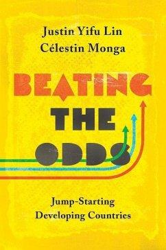 Beating the Odds: Jump-Starting Developing Countries - Lin, Justin Yifu; Monga, Celestin