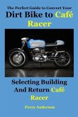 The Perfect Guide to Convert Your Dirt Bike to Café Racer: Selecting Building and Return Café Racer(cafe Racer, Caferacer, Cafe Racer Motorcycle, Triu