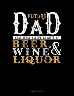 Future Dad Graciously Accepting Gifts of Beer, Wine, and Liquor: Accounts Journal - Publishing, Jeryx