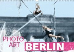 Photo-Art / Berlin (Wandkalender 2020 DIN A3 quer)
