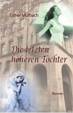 Die letzten höheren Töchter - Murbach, Esther