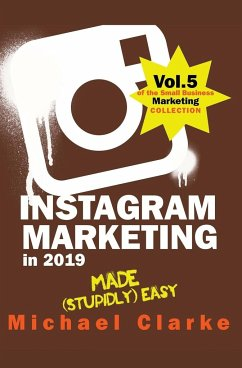 Instagram Marketing in 2019 Made (Stupidly) Easy - Clarke, Michael