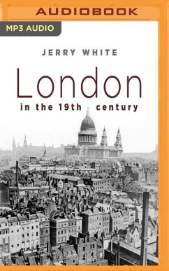 London in the Nineteenth Century - White, Jerry