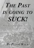 The Past is Going to Suck: A Time Travelers' Guide - The 20th Century