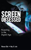 Screen-Obsessed: Parenting in the Digital Age