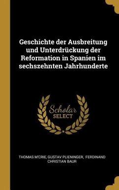 Geschichte Der Ausbreitung Und Unterdrückung Der Reformation in Spanien Im Sechszehnten Jahrhunderte - M'Crie, Thomas; Plieninger, Gustav