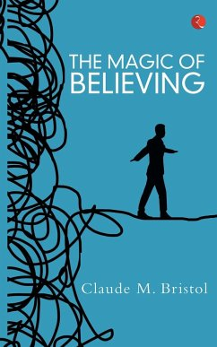 The Magic of Believing - Bristol, Claude M.