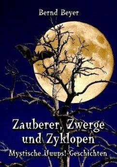 Zauberer, Zwerge und Zyklopen - Beyer, Bernd