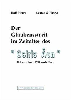 """Der Glaubensstreit im Äon des """"Ossiris"""""""