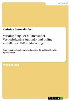 Verknüpfung der Multichannel Vertriebskanäle stationär und online mithilfe von E-Mail Marketing (eBook, PDF) - Dettendorfer, Christian