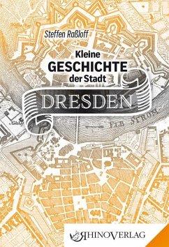 Kleine Geschichte der Stadt Dresden - Raßloff, Steffen
