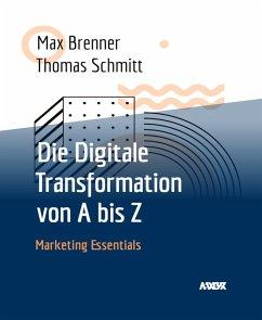 Die Digitale Transformation von A bis Z (eBook, ePUB) - Brenner, Max; Schmitt, Thomas
