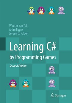 Learning C# by Programming Games - Toll, Wouter van; Egges, Arjan; Fokker, Jeroen D.
